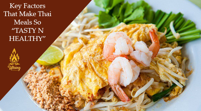 "Key Factors That Make Thai Meals So ""TASTY N HEALTHY"""